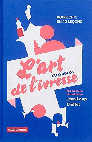 L'art de l'ivresse : Boire chic en: Cleo Rocos