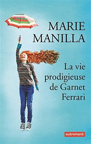 VIE PRODIGIEUSE DE GARNET FERRARI (LA): MANILLA MARIE
