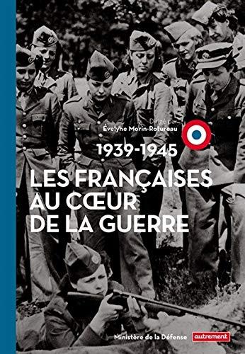 FRANÇAISES AU COEUR DE LA GUERRE (LES) : 1939-1945: MORIN-ROTUREAU �VELYNE
