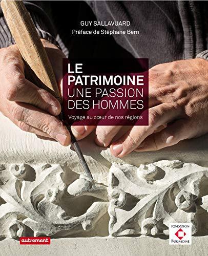 PATRIMOINE (LE) : UNE PASSION DES HOMMES: SALLAVUARD GUY