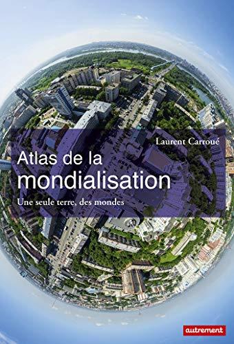 9782746746459: Atlas de la mondialisation : Une seule terre, des mondes
