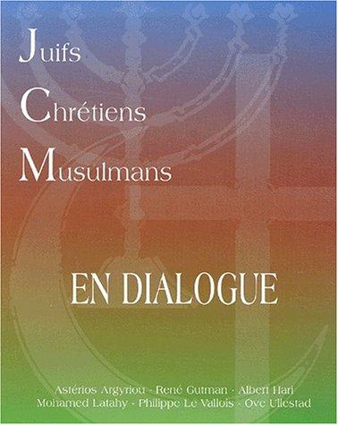 Juifs, chrétiens et musulmans en dialogue: Collectif
