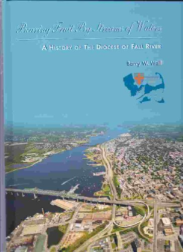 Bearing Fruit By Streams of Water: A History of The Diocese of Fall River.