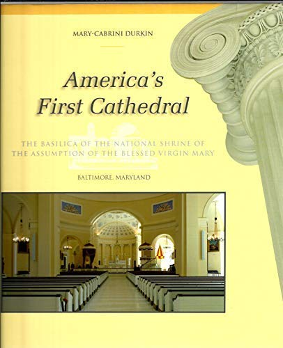 America's First Cathederal (The Baslica of the National Shrine of the Assumption of the Blessed...