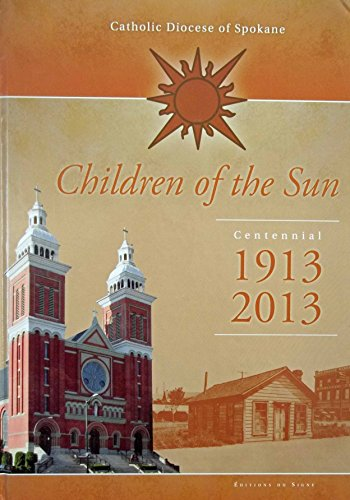 Catholic Diocese of Spokane Children of the Sun Centennial1913-2013: Catholic Diocese of Spokane