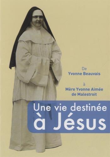 9782746829770: Une vie destinée à Jésus : De Yvonne Beauvais à Mère Yvonne Aimée de Malestroit