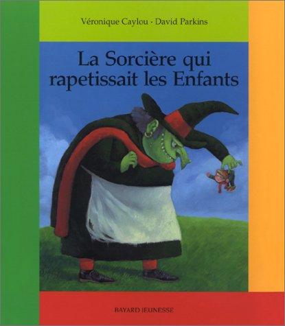 La sorcière qui rapetissait les enfants (2747006158) by Véronique Caylou; David Parkins; Parkins David