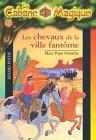 9782747013420: La Cabane Magique, Tome 13 : Les chevaux de la ville fantôme