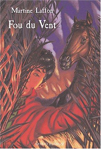 Fou du vent (French Edition) (2747013731) by Martine Laffon