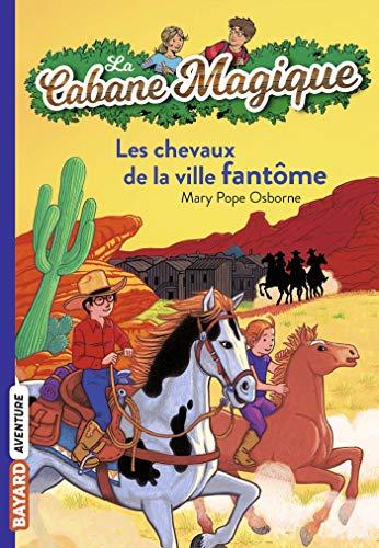 9782747018463: La Cabane Magique, Tome 13 : Les chevaux de la ville fantôme