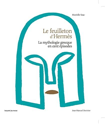 9782747019262: Le Feuilleton d'Hermès : La mythologie grecque en cent épisodes
