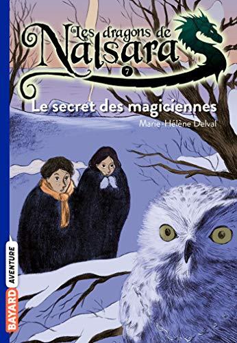 Les dragons de nalsara, tome 07 - le secret des magiciennes (Bayard poche)
