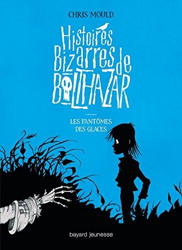 9782747029117: Histoires Bizarres de Balthazar, Tome 2 : Les fant�mes des glaces