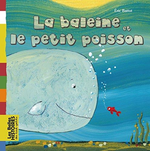 BALEINE ET LE PETIT POISSON (LA): BATTUT ÉRIC