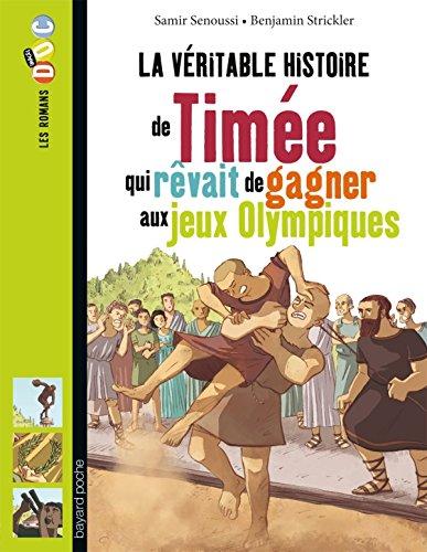 VÉRITABLE HISTOIRE DE TIMÉE, QUI RÊVAIT DE GAGNER AUX JEUX OLYMPIQUES (LA): ...