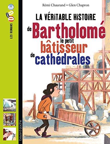 VÉRITABLE HISTOIRE DE BARTHOLOMÉ LE PETIT BÂTISSEUR DE CATHÉDRALES (LA):...