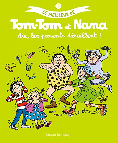 9782747046190: Le meilleur de Tom-Tom et Nana, Tome 3 : Aïe, les parents déraillent !