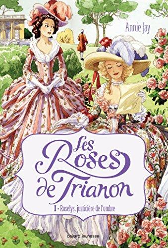 ROSES DE TRIANON (LES) T.01 : ROSELYS, JUSTICIÈRE DE L'OMBRE: JAY ANNIE