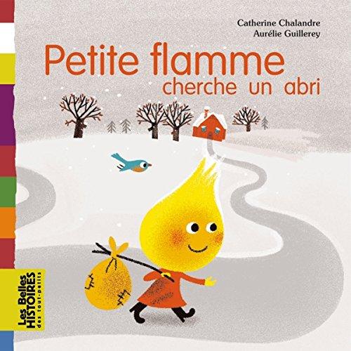 PETITE FLAMME CHERCHE UN ABRI: CHALANDRE CATHERINE