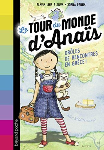 TOUR DU MONDE D'ANAÏS (LE) T.01 : DRÔLES DE RENCONTRES EN GRÈCE: LINS FLAVIA