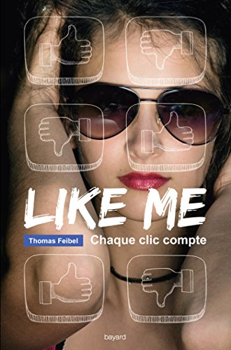 LIKE ME: CHAQUE CLIC COMPTE: FEIBEL THOMAS