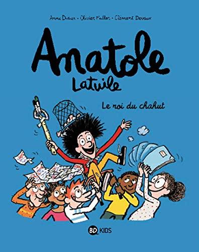 ANATOLE LATUILE T.08 : LE ROI DU CHAHUT !: DIDIER ANNE