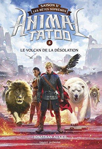9782747067911: Animal Tatoo saison 2 - Les bêtes suprêmes, Tome 04: Le volcan de la désolation