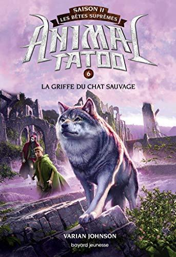 9782747097864: Animal Tatoo saison 2 - Les bêtes suprêmes, Tome 06: La griffe du chat sauvage