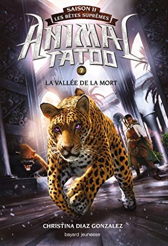 9782747097871: Animal Tatoo saison 2 - Les bêtes suprêmes, Tome 07: La vallée de la mort
