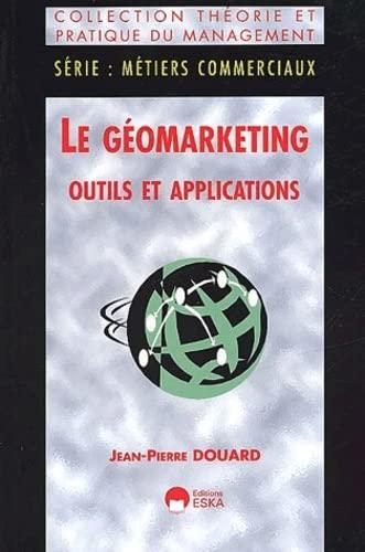"""""""le geomarketing ; outils et applications"""": Jean-Pierre Douard"""
