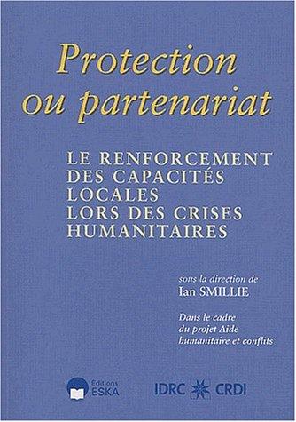 Protection ou partenariat. Le renforcement des capacités locales lors des crises ...