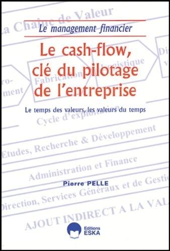 """""""le cash-flow, cle du pilotage de l'entreprise ; le temps des valeurs, les valeurs du ..."""