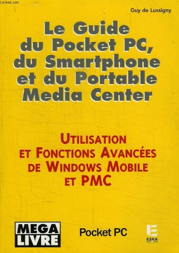 le guide du pocket pc, du smartphone et du portable media center: Guy de Lussigny