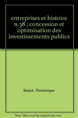 """""""entreprises et histoire n.38 ; concession et optimisation des investissements publics"""""""