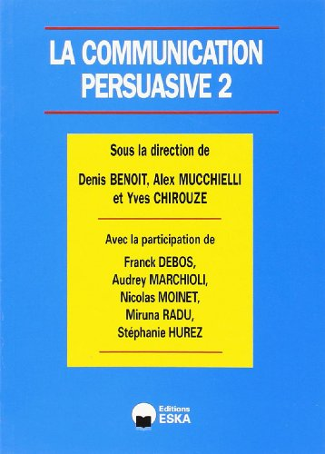 9782747209342: La communication persuasive : Tome 2, Applications ciblées en marketing