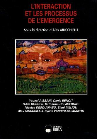 L'interaction et les processus de l'émergence: Alex Mucchielli; Sylvie