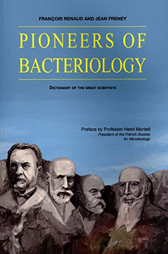 Pioneers of Bacteriology: Dictionary of the Great Scientists: Monteil, P. Henri; Renaud, Fran�ois; ...