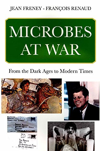 Microbes at War: From the Dark Ages to Modern Times: Jean Freney; François Renaud