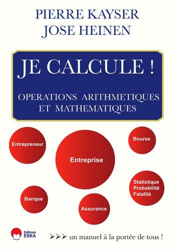 je calcule ! opérations arithmetiques et mathématiques: Jose Heinen, Pierre Kayser
