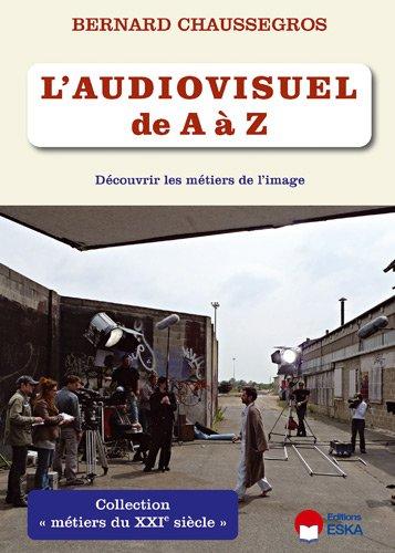 l'audiovisuel de a a z - decouvrir les metiers de l image.: Bernard Chaussegros