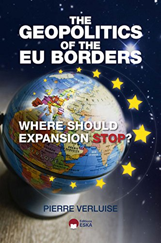 The Geopolitics of the EU Borders: Where Should Expansion Stop?: Verluise, Peter