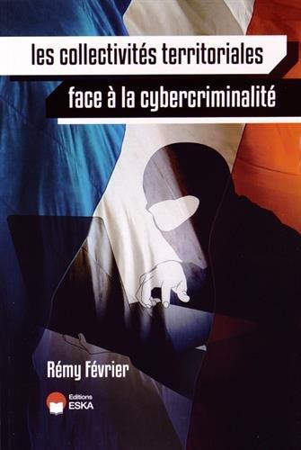 9782747222952: Les collectivités territoriales face à la cybercriminalité : Les responsabilités des élus locaux ; L'impact sur les citoyens ; Les méthodes pour protéger son système d'information