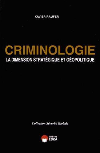 Criminologie la dimension strategique et geopolitique collection securite globale