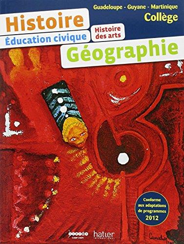 9782747307673: HISTOIRE GEOGRAPHIE COLLEGE Guadeloupe - Guyane - Martinique ELEVE: Education civique Histoire des arts