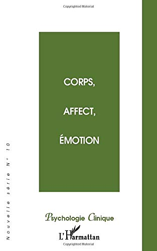 CORPS, AFFECT, ÉMOTION (Psychologie Clinique): Various Authors