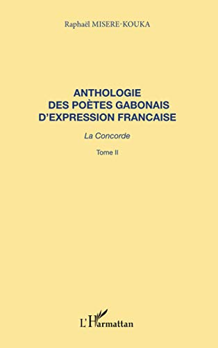 Anthologie (t2) des poetes gabonais d'expression franc (French Edition): L'Harmattan
