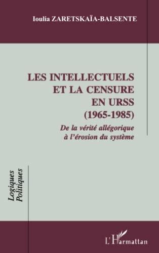 9782747501057: Les intellectuels et la censure en urss (1965-1985). de la verite allegorique a l'erosion du systeme