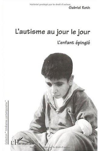 9782747501293: L'autisme au jour le jour l'enfant epingle (French Edition)