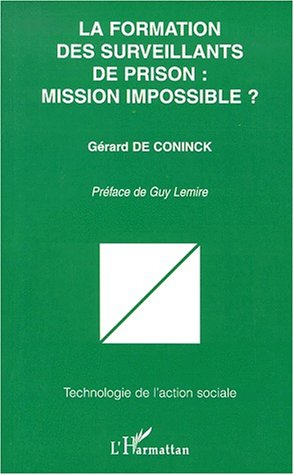 Formation Des Surveillants de Prison: Mission Impossible?: Gerard De Coninck