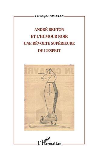 9782747502733: ANDRÉ BRETON ET L'HUMOUR NOIR (Critiques Littéraires)